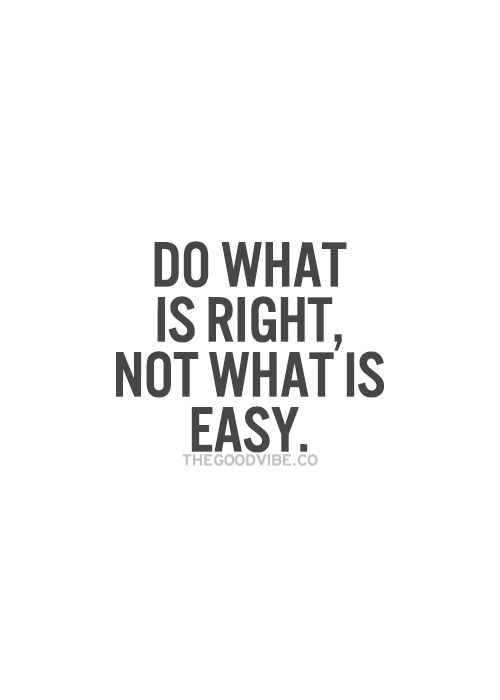 What is right isn't always easy//