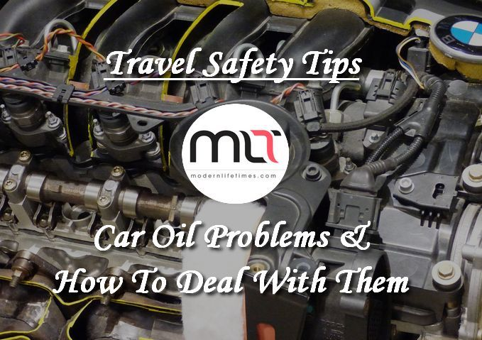 Travel Safety Tips: Car Oil Problems & How To Deal With Them | ModernLifeTimes