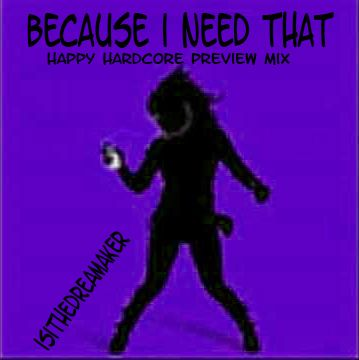 Happy Hardcore Track  https://soundcloud.com/isithedreamaker/because-i-need-that-happy-hardcore-preview-mix