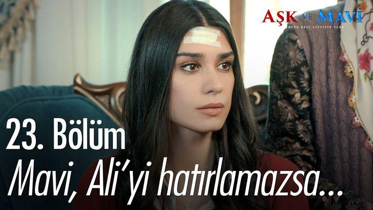 Aşk ve Mavi 23.Bölüm Mavi, Ali'yi hatırlamazsa