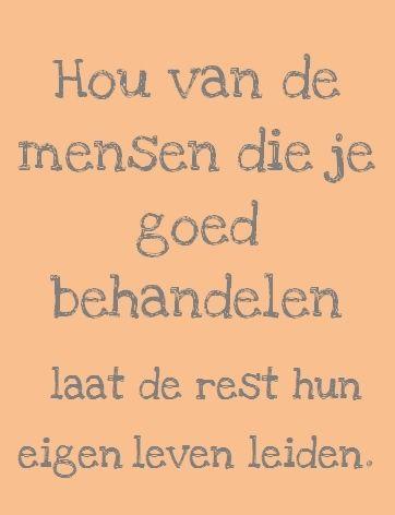 'Hou van de mensen die je goed behandelen, laat de rest hun eigen leven leiden.'