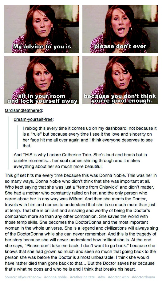 NEVER hide. BE you. Cuz This. Tears. <3 <3 Donna. #Whovian