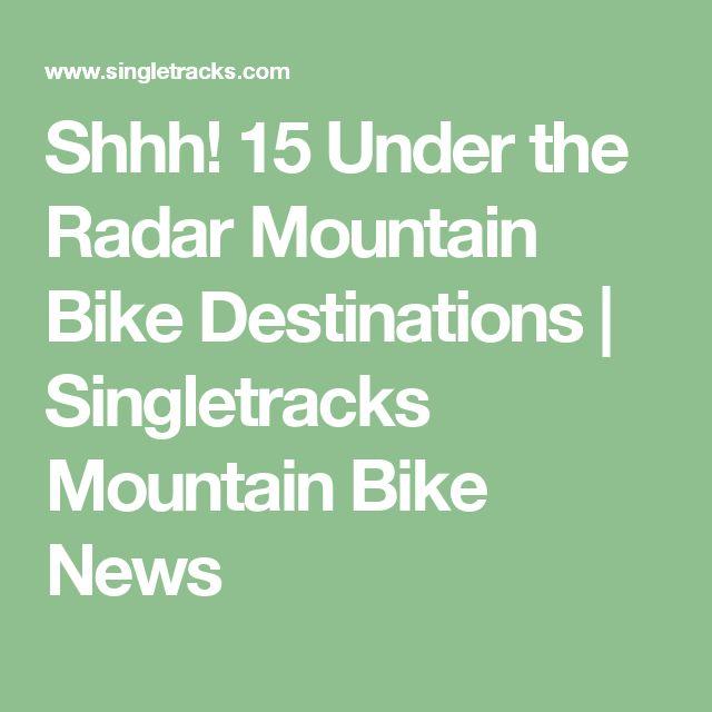 Shhh! 15 Under the Radar Mountain Bike Destinations | Singletracks Mountain Bike News