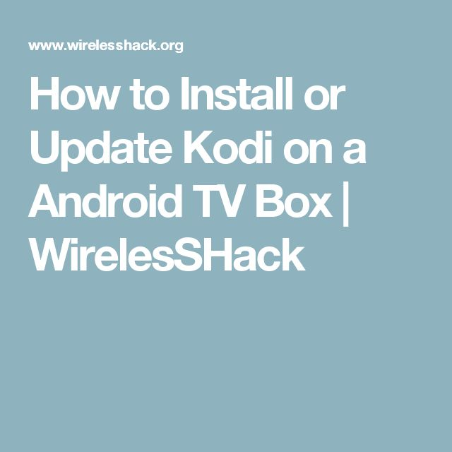 How to Install or Update Kodi on a Android TV Box   WirelesSHack