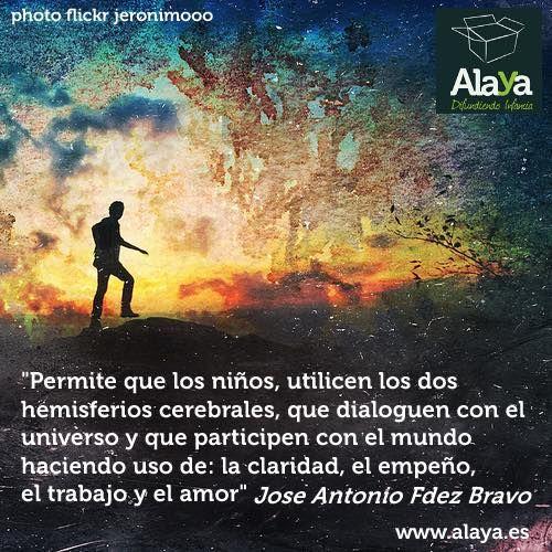 """Permite que los niños utilicen los dos hemisferios cerebrales, que dialoguen con el universo y que participen con el mundo haciendo uso de: la claridad, el empeño, el trabajo y el amor"""" José Antonio Fernández Bravo"""