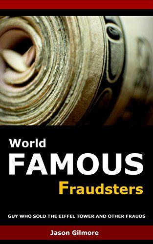 World Famous Fraudsters: Guy Who Sold The Eiffel Tower And Other Frauds by Jason Gilmore http://www.amazon.co.uk/dp/B01BFWMHPM/ref=cm_sw_r_pi_dp_Rm2Xwb1EN6KE8
