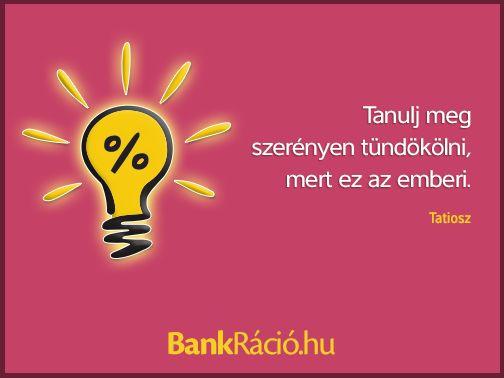 Tanulj meg szerényen tündökölni, mert ez az emberi. - Tatiosz, www.bankracio.hu idézet