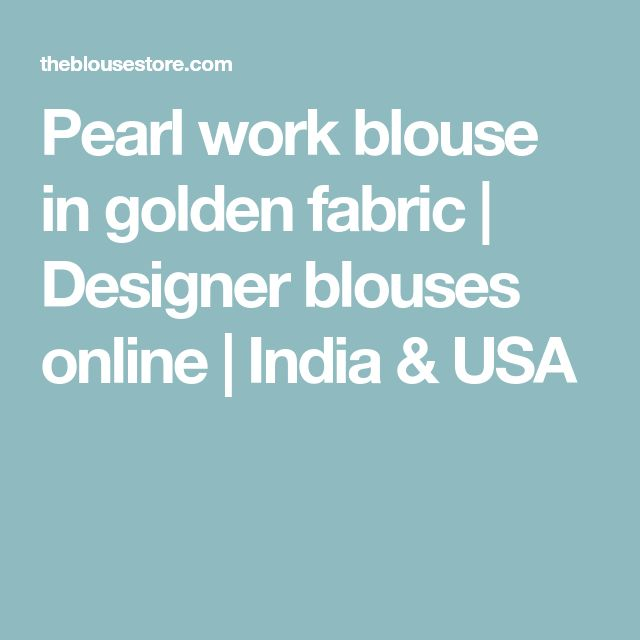 Pearl work blouse in golden fabric | Designer blouses online | India & USA
