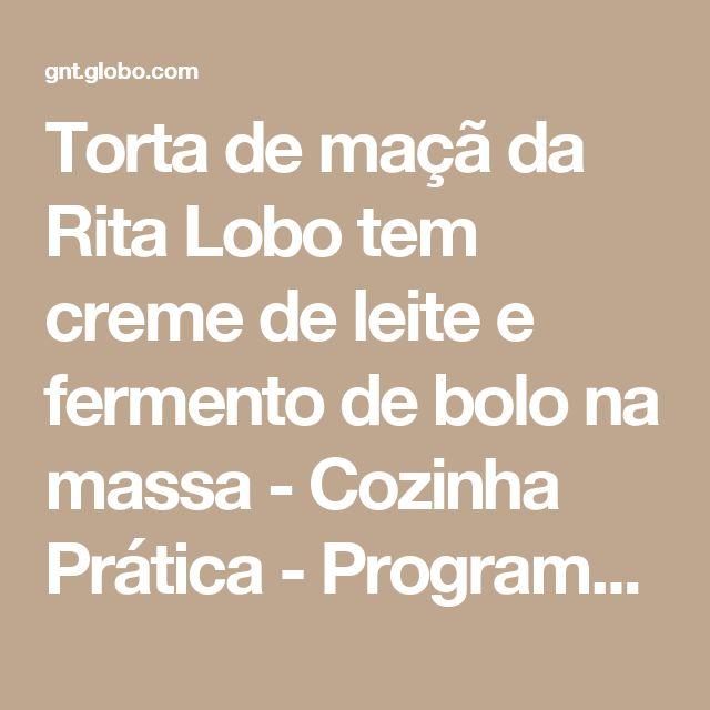 Torta de maçã da Rita Lobo tem creme de leite e fermento de bolo na massa - Cozinha Prática - Programas - GNT