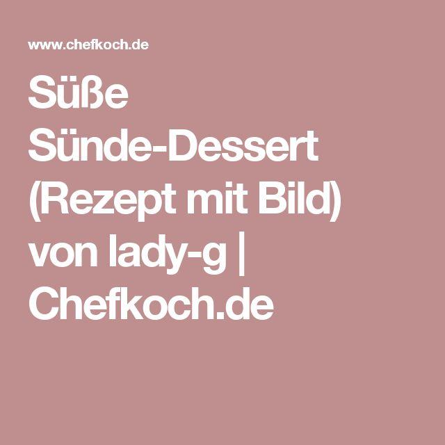 Süße Sünde-Dessert (Rezept mit Bild) von lady-g | Chefkoch.de