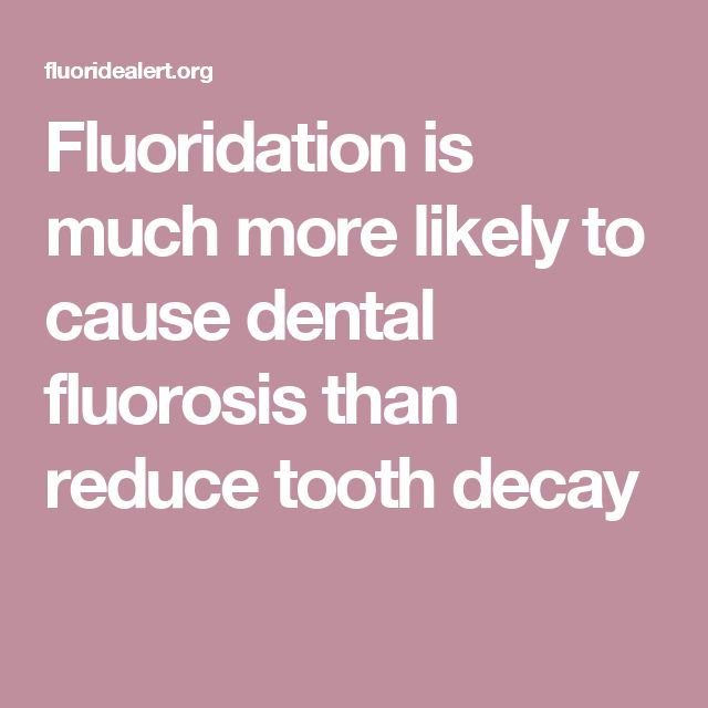 Fluoridation is much more likely to cause dental fluorosis than reduce tooth decay