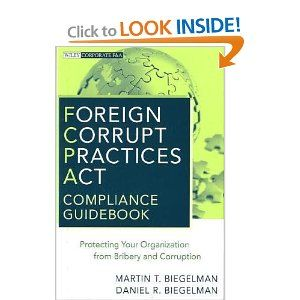 Foreign Corrupt Practices Act Compliance Guidebook: Protecting Your Organization from Bribery and Corruption (Wiley Corporate F)