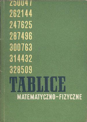 Tablice matematyczno-fizyczne, Wanda Żmigrodzka, Zbigniew Grykałowski (opr.), PWSZ, 1965, http://www.antykwariat.nepo.pl/tablice-matematycznofizyczne-p-13797.html