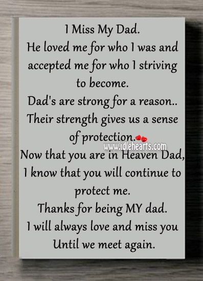 I Miss My Dad. He loved me for who I was and accepted me for who I striving to become. Dad's are strong for a reason.. Their strength gives us a sense of p