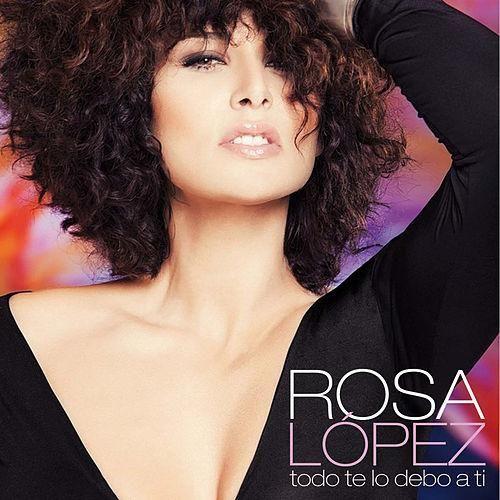 Rosa López: Todo te lo debo a ti (CD Single) - 2012.
