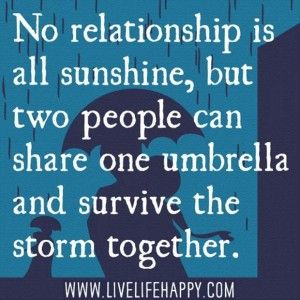 no relationship is all sunshine, but two people can share an umbrella and survive the storm together, love quotes