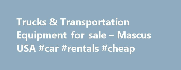 Trucks & Transportation Equipment for sale – Mascus USA #car #rentals #cheap http://car-auto.nef2.com/trucks-transportation-equipment-for-sale-mascus-usa-car-rentals-cheap/  #vehicles for sale # Used Trucks and Trailers for sale Trucks and Trailers Looking to buy a Used Truck or Trailer? Browse our trucks and trailer categories for sale below. Use our 24/7 feature to narrow our list to the…Continue Reading