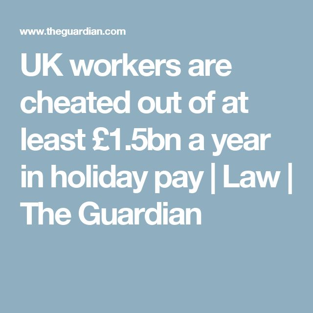 UK workers are cheated out of at least £1.5bn a year in holiday pay | Law | The Guardian