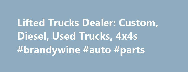 Lifted Trucks Dealer: Custom, Diesel, Used Trucks, 4x4s #brandywine #auto #parts http://auto-car.nef2.com/lifted-trucks-dealer-custom-diesel-used-trucks-4x4s-brandywine-auto-parts/  #trucks for sale # Lifted Trucks Welcome to Lifted Trucks. formerly known as AutoNow. We offer the largest selection of custom lifted trucks for sale in the Southwest, along with a huge selection of hard to find used diesel trucks and factory stock trucks for sale. Choose from an array of stock trucks, lifted…