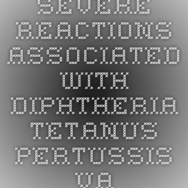 Severe reactions associated with diphtheria-tetanus-pertussis vacci... - PubMed - NCBI