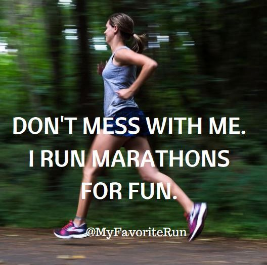 Don't mess with me. I run marathons for fun.