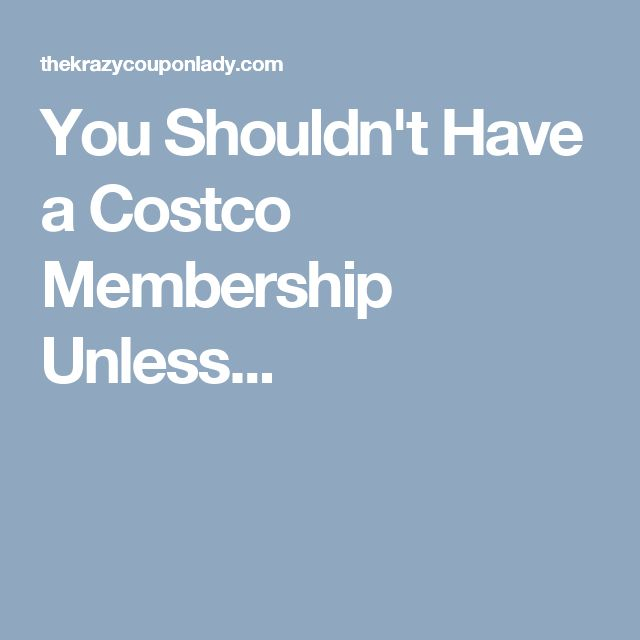 You Shouldn't Have a Costco Membership Unless...