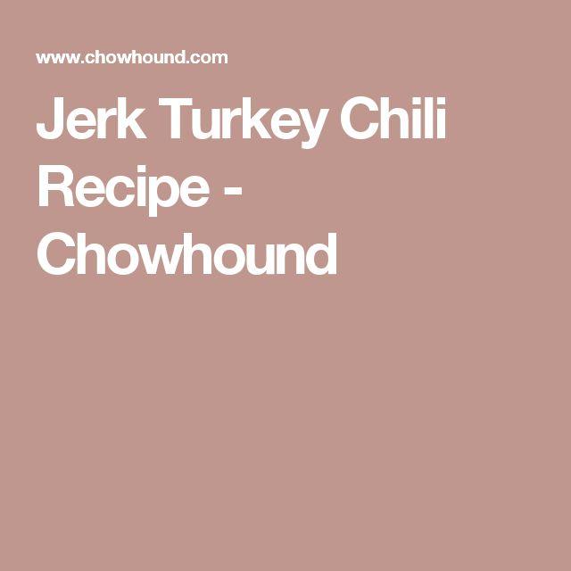 Jerk Turkey Chili Recipe - Chowhound
