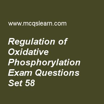Practice test on regulation of oxidative phosphorylation, MCAT quiz 58 online. Practice regulation of oxidative phosphorylation test with answers. Practice online quiz to test knowledge on, regulation of oxidative phosphorylation, stem cells, intercellular junctions, cytoplasmic extranuclear inheritance, absolute configuration worksheets. Free regulation of oxidative phosphorylation test has multiple choice questions as rate of electron transfer when proton motive force is high is, answers..