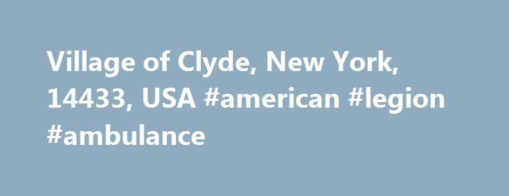 Village of Clyde, New York, 14433, USA #american #legion #ambulance http://philippines.remmont.com/village-of-clyde-new-york-14433-usa-american-legion-ambulance/  # The annual Clyde Firemen's Festival takes place every August centered around the 15th of the month. Enjoy several days of family, friends and old fashion fun. Clyde is known throughout the upstate New York area for its spectacular fireworks display every August 15th. Sponsored by the Clyde Fire Department. This festival offers…