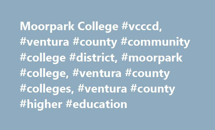 Moorpark College #vcccd, #ventura #county #community #college #district, #moorpark #college, #ventura #county #colleges, #ventura #county #higher #education http://illinois.nef2.com/moorpark-college-vcccd-ventura-county-community-college-district-moorpark-college-ventura-county-colleges-ventura-county-higher-education/  # Welcome to Moorpark College! Visit My.VCCCD.edu . The employee portal at My.VCCCD.edu is a wide-ranging source of internal information for the College's faculty, staff, and…