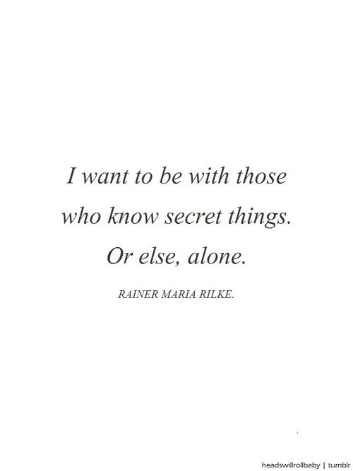 She would thrill to this quote. She's ready to tap into the core longings of her soul, and to be in a community with others who long for the same. | Rainer Maria Rilke
