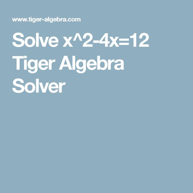 Solve x^2-4x=12 Tiger Algebra Solver