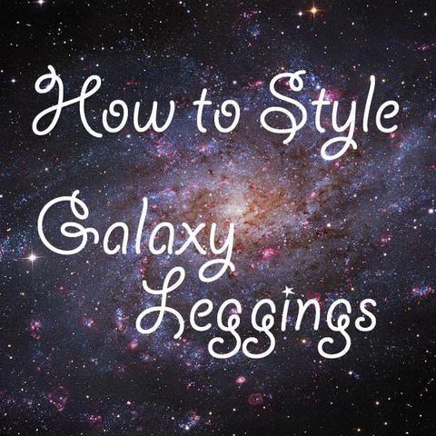 HOW TO WEAR GALAXY LEGGINGS