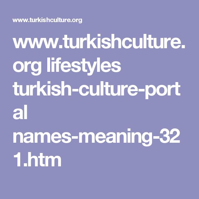 www.turkishculture.org lifestyles turkish-culture-portal names-meaning-321.htm