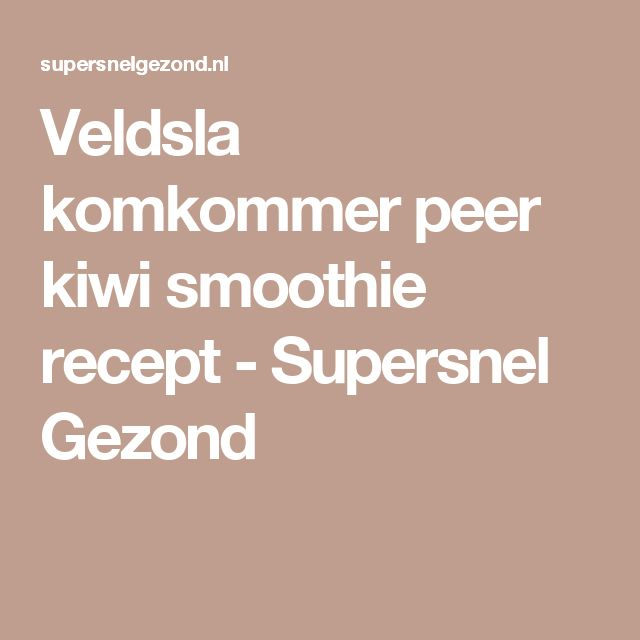 Veldsla komkommer peer kiwi smoothie recept - Supersnel Gezond
