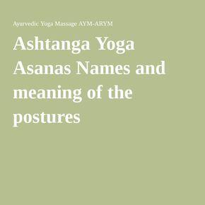 Ashtanga Yoga Asanas Names and meaning of the postures                                                                                                                                                                                 More