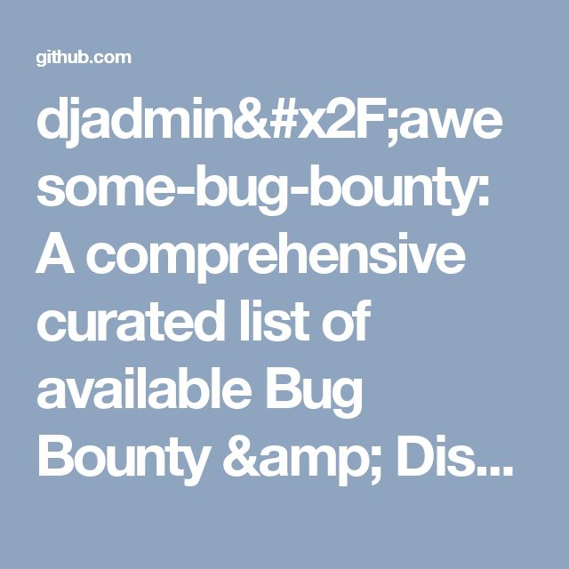 djadmin/awesome-bug-bounty: A comprehensive curated list of available Bug Bounty & Disclosure Programs and write-ups.
