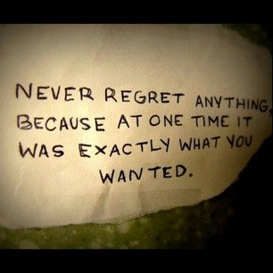 You will have regrets. | 25 Things No One Tells You About Growing Up