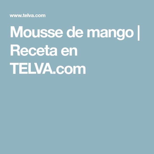 Mousse de mango | Receta en TELVA.com