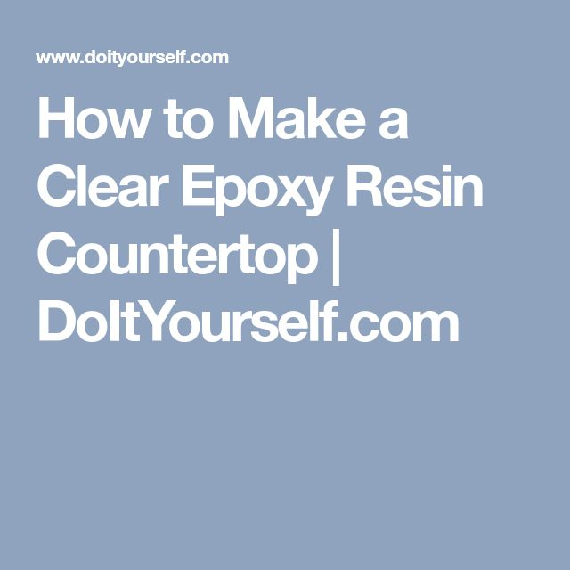 How to Make a Clear Epoxy Resin Countertop | DoItYourself.com
