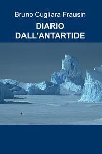 Bruno. Appunti di viaggio a bordo della motonave Explora durante la decima campagna italiana di ricerche scientifiche in Antartide.La mia esperienza e le ...