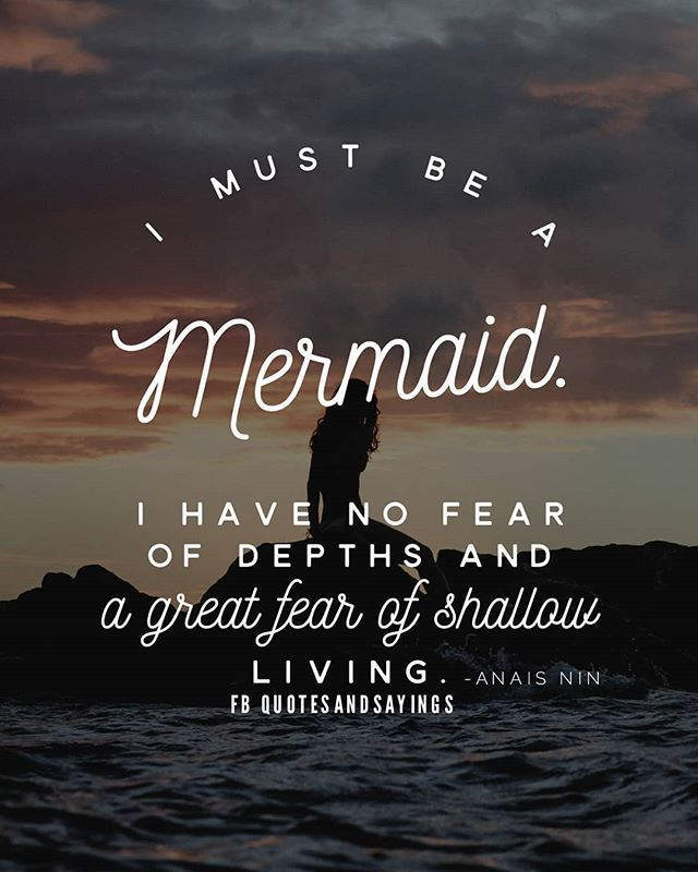 I Must Be A Mermaid I Have No Fear Of Depths And A Great Fear Of