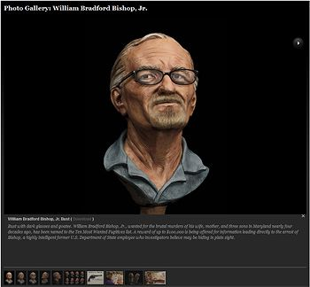 WILLIAM BRADFORD BISHOP JR  Photo Gallery Thumbnail (Bishop Bust) More at http://www.cnn.com/interactive/2014/06/us/the-hunt/  and http://www.fbi.gov/news/stories/2014/april/william-bradford-bishop-added-to-fbi-top-ten-list/william-bradford-bishop-added-to-fbi-top-ten-list
