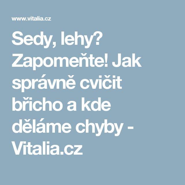 Sedy, lehy? Zapomeňte! Jak správně cvičit břicho a kde dělámechyby - Vitalia.cz