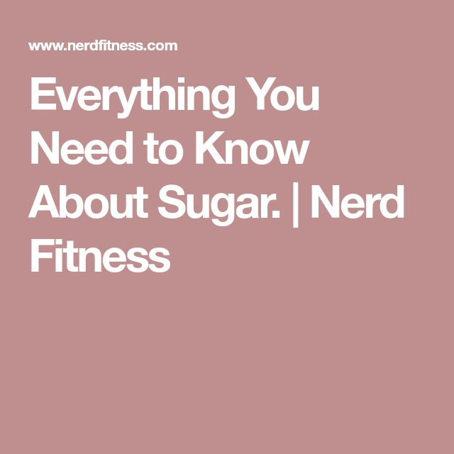Everything You Need to Know About Sugar. | Nerd Fitness