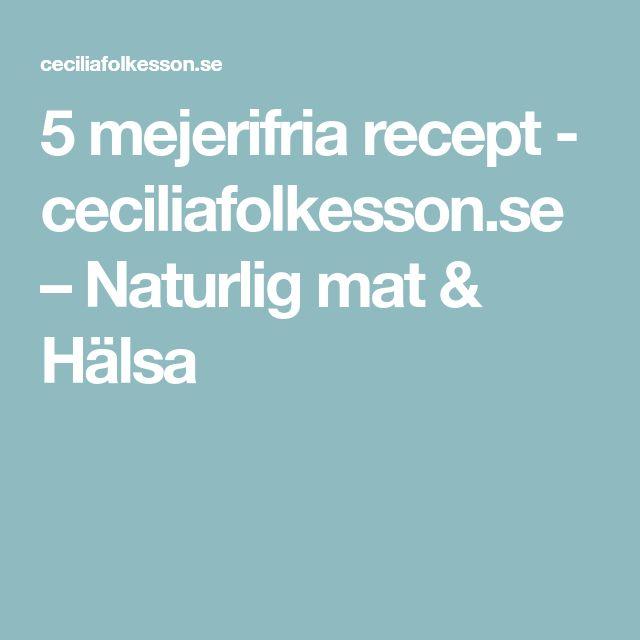 5 mejerifria recept - ceciliafolkesson.se – Naturlig mat & Hälsa