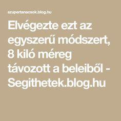 Elvégezte ezt az egyszerű módszert, 8 kiló méreg távozott a beleiből - Segithetek.blog.hu