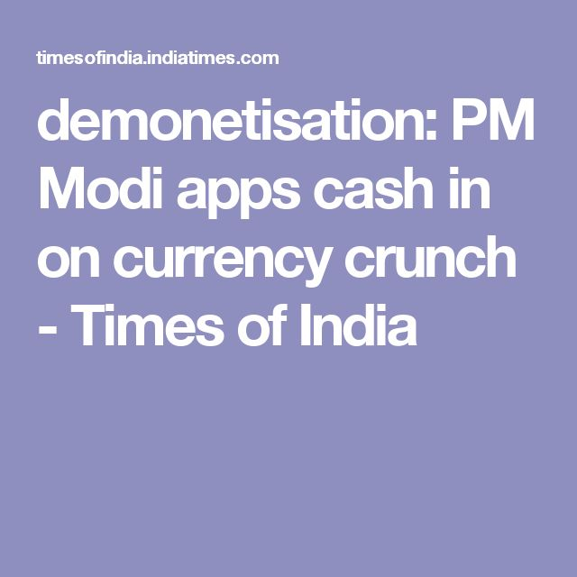 demonetisation: PM Modi apps cash in on currency crunch - Times of India