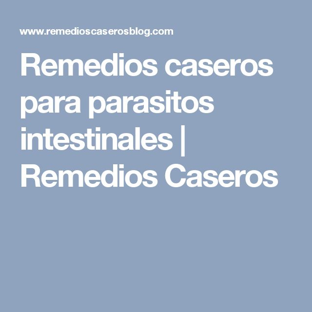 Remedios caseros para parasitos intestinales | Remedios Caseros