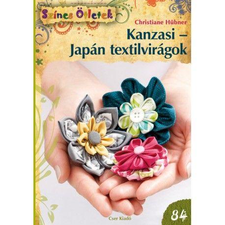 ****Kanzasi - Japán textilvirágok - Színes Ötletek 84.